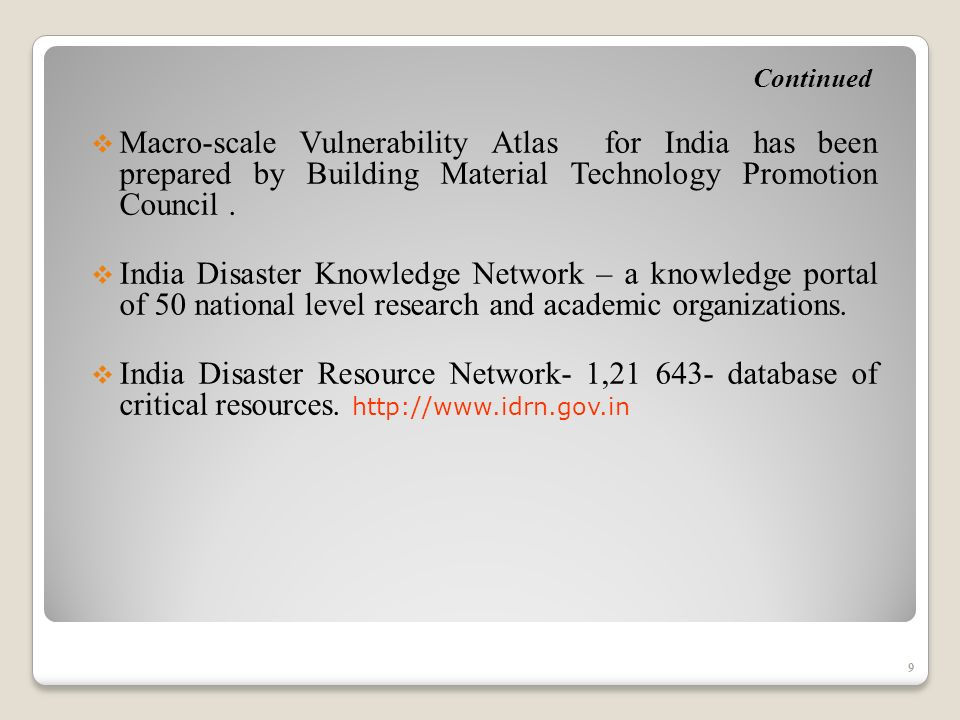 9 Macro-scale Vulnerability Atlas for India has been prepared by Building Material Technology Promotion Council.