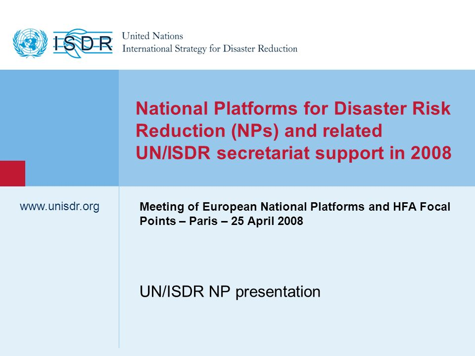 www.unisdr.org 1 UN/ISDR NP presentation www.unisdr.org National Platforms for Disaster Risk Reduction (NPs) and related UN/ISDR secretariat support i