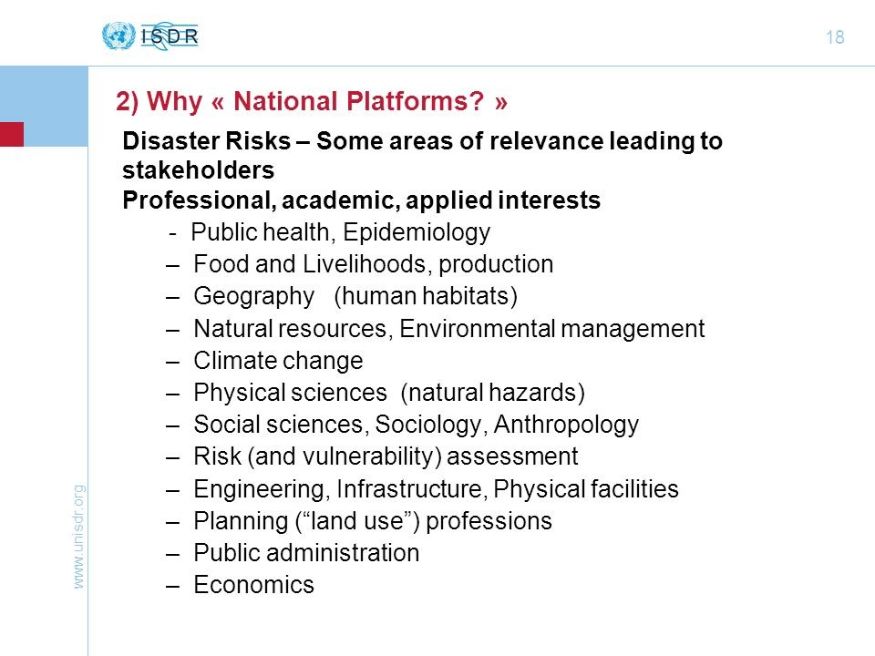 www.unisdr.org 18 Disaster Risks – Some areas of relevance leading to stakeholders Professional, academic, applied interests - Public health, Epidemio