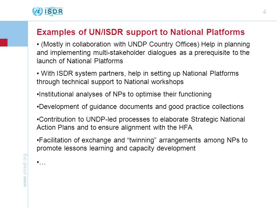 www.unisdr.org 4 Examples of UN/ISDR support to National Platforms (Mostly in collaboration with UNDP Country Offices) Help in planning and implementi