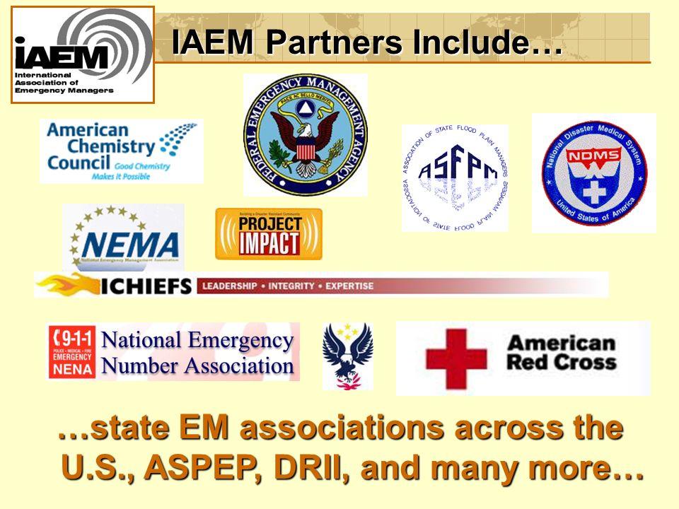 IAEM Partners Include… …state EM associations across the U.S., ASPEP, DRII, and many more…