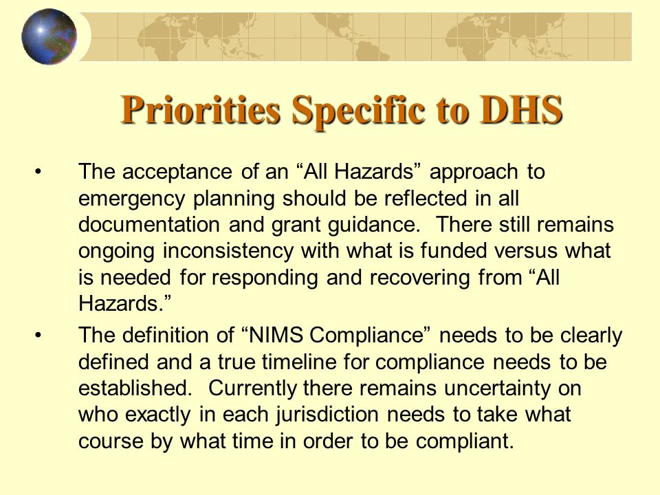 Priorities Specific to DHS The acceptance of an All Hazards approach to emergency planning should be reflected in all documentation and grant guidance.