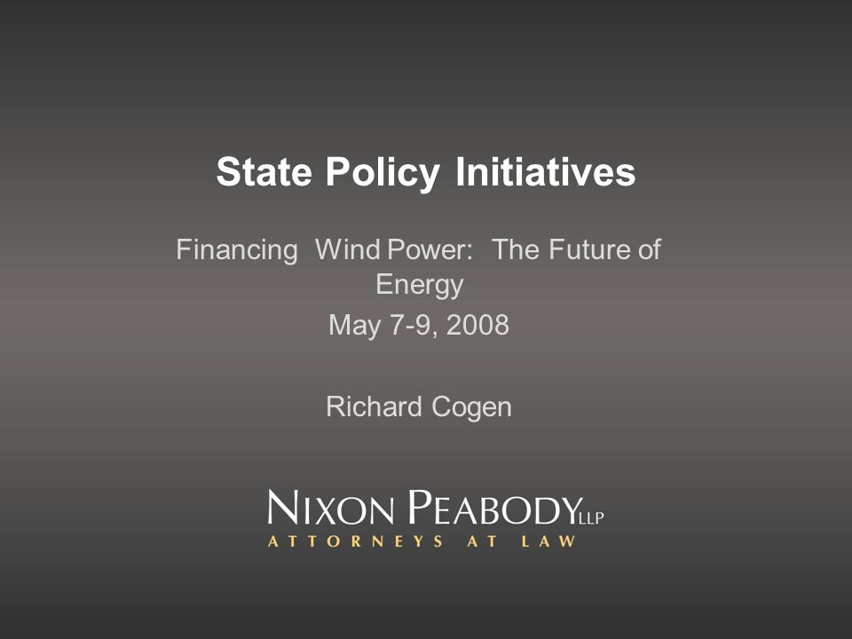 State Policy Initiatives Financing Wind Power: The Future of Energy May 7-9, 2008 Richard Cogen