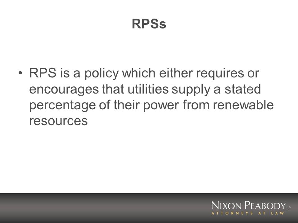 RPSs RPS is a policy which either requires or encourages that utilities supply a stated percentage of their power from renewable resources
