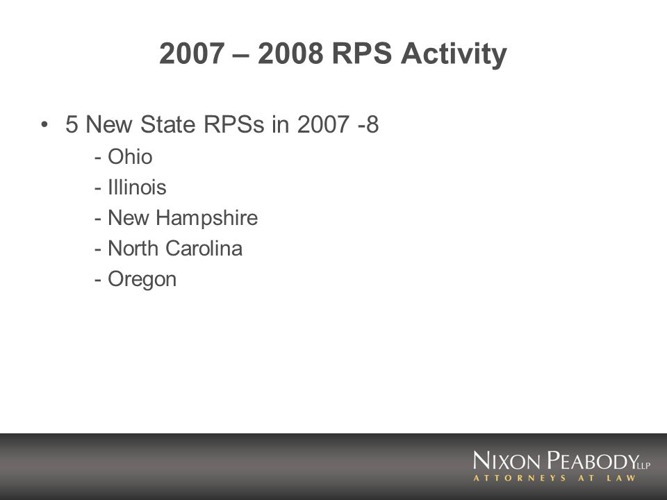 2007 – 2008 RPS Activity 5 New State RPSs in Ohio - Illinois - New Hampshire - North Carolina - Oregon