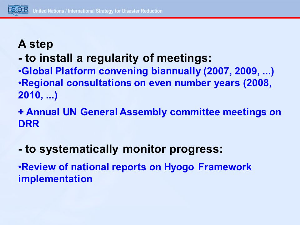 A step - to install a regularity of meetings: Global Platform convening biannually (2007, 2009,...) Regional consultations on even number years (2008,