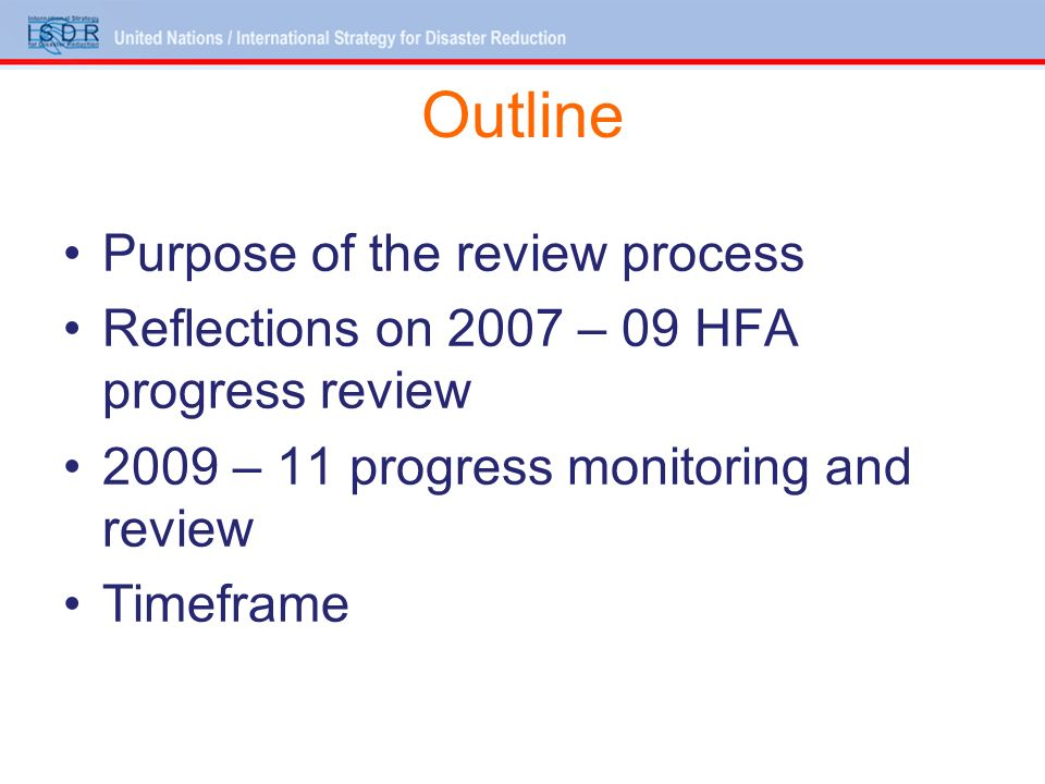 Outline Purpose of the review process Reflections on 2007 – 09 HFA progress review 2009 – 11 progress monitoring and review Timeframe