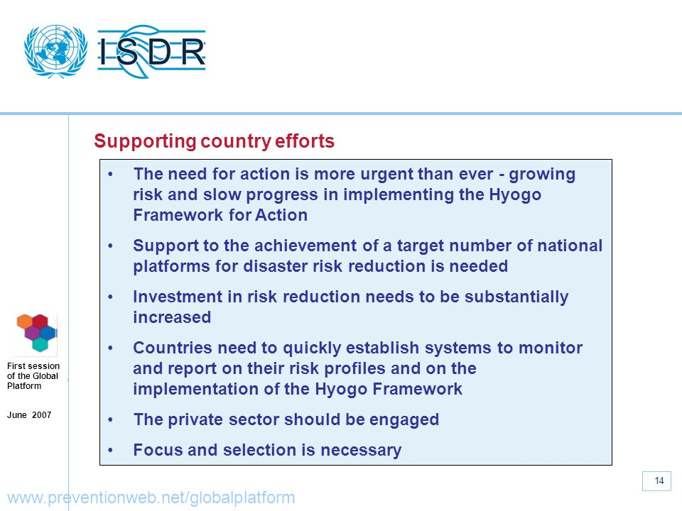www.unisdr.org 14 First session of the Global Platform June 2007 www.preventionweb.net/globalplatform The need for action is more urgent than ever - g