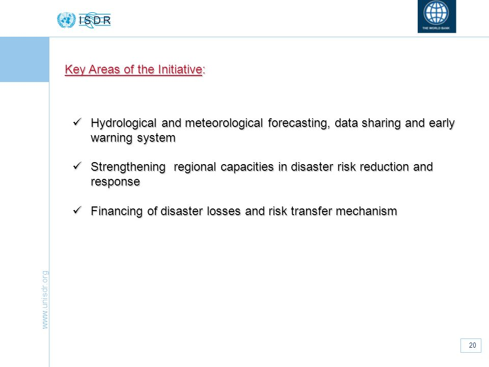 www.unisdr.org 20 Key Areas of the Initiative: Hydrological and meteorological forecasting, data sharing and early warning system Hydrological and met