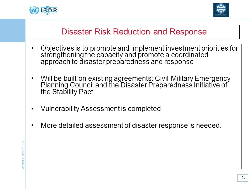 www.unisdr.org 24 Disaster Risk Reduction and Response Objectives is to promote and implement investment priorities for strengthening the capacity and