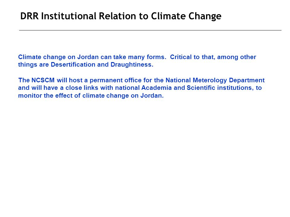 DRR Institutional Relation to Climate Change Climate change on Jordan can take many forms.