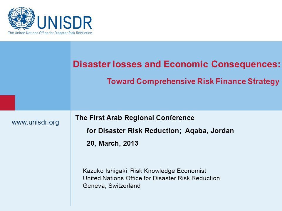 www.unisdr.org 1 Kazuko Ishigaki, Risk Knowledge Economist United Nations Office for Disaster Risk Reduction Geneva, Switzerland www.unisdr.org Disast