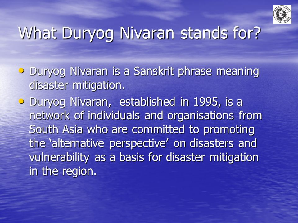 What Duryog Nivaran stands for. Duryog Nivaran is a Sanskrit phrase meaning disaster mitigation.