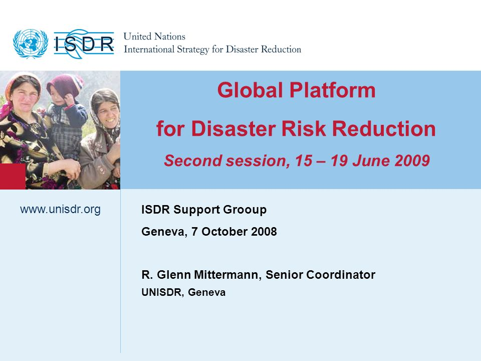 www.unisdr.org 1 Global Platform for Disaster Risk Reduction Second session, 15 – 19 June 2009 UNISDR, Geneva www.unisdr.org ISDR Support Grooup Genev