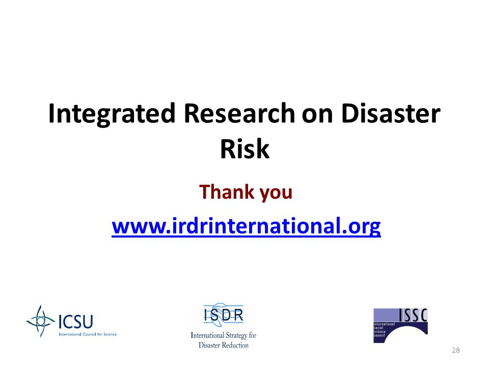 28 Integrated Research on Disaster Risk Thank you www.irdrinternational.org