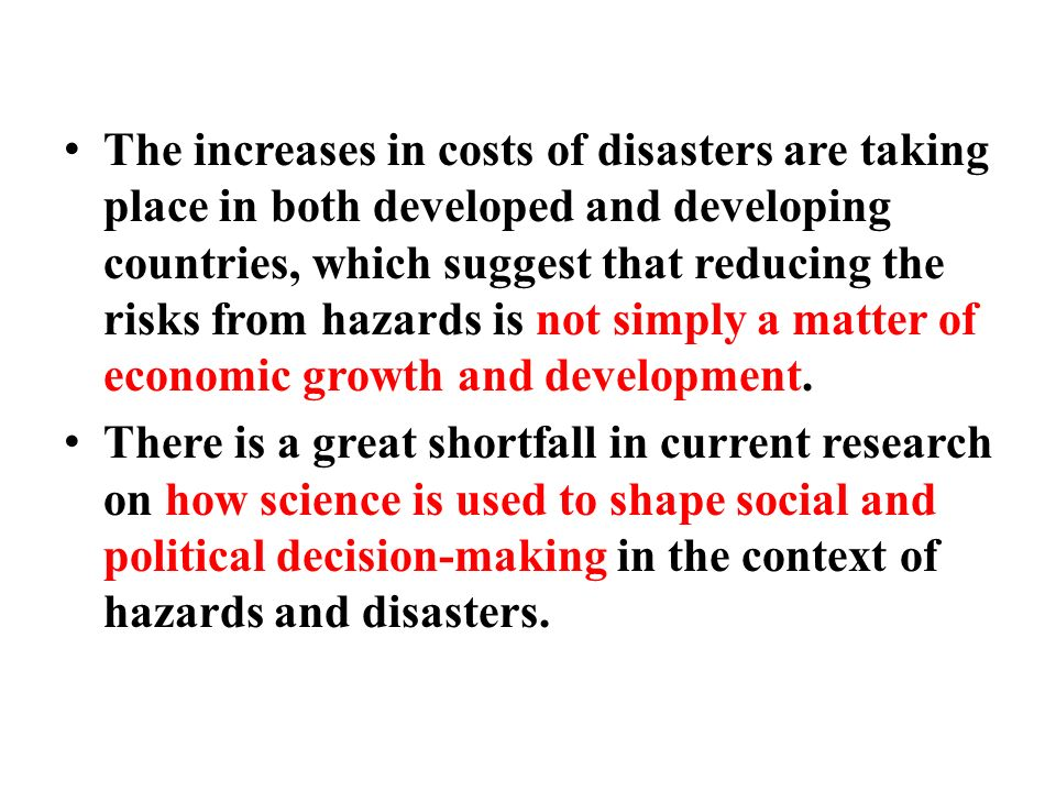 The increases in costs of disasters are taking place in both developed and developing countries, which suggest that reducing the risks from hazards is