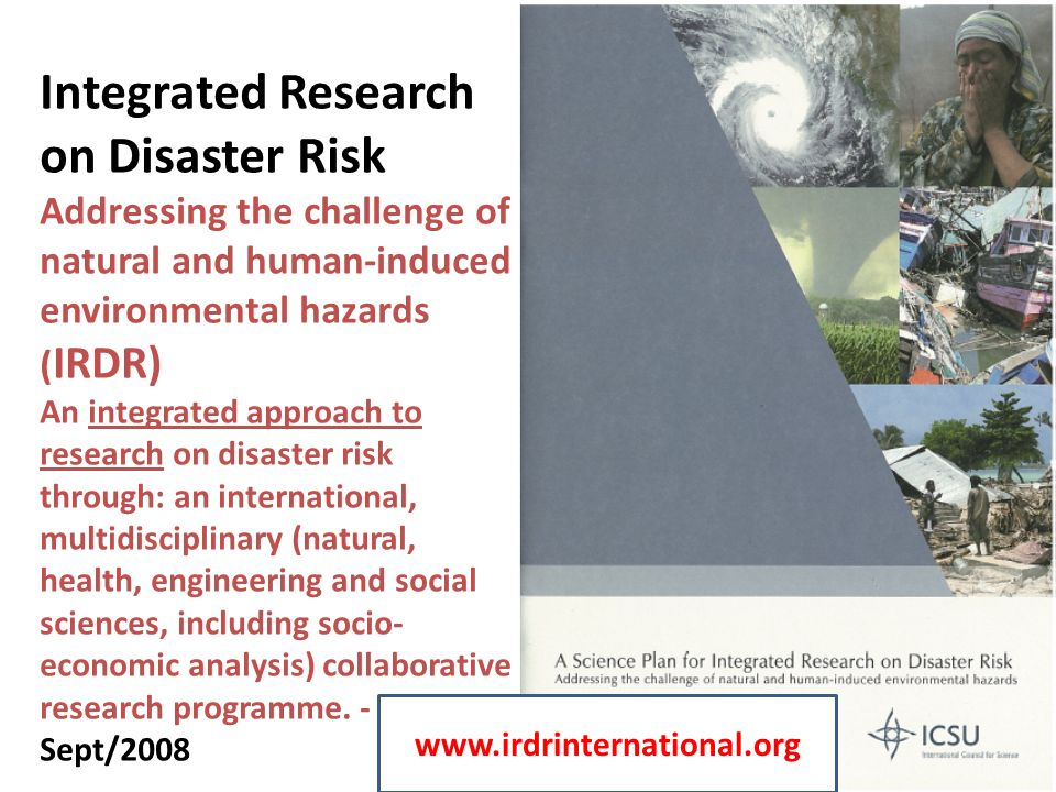 RIA – Risk Interpretation and Action Assessment of risk : – estimation of the likelihood, and likely magnitude, of a hazard event or set of interconnected events (from a physical science perspective); – evaluation of the vulnerability/resilience of the physical infrastructure in the area at immediate risk ; – consideration of social and behavioural factors - greater or lesser risk, - those that may constrain or facilitate appropriate protective action in response to such an event (or a warning thereof).