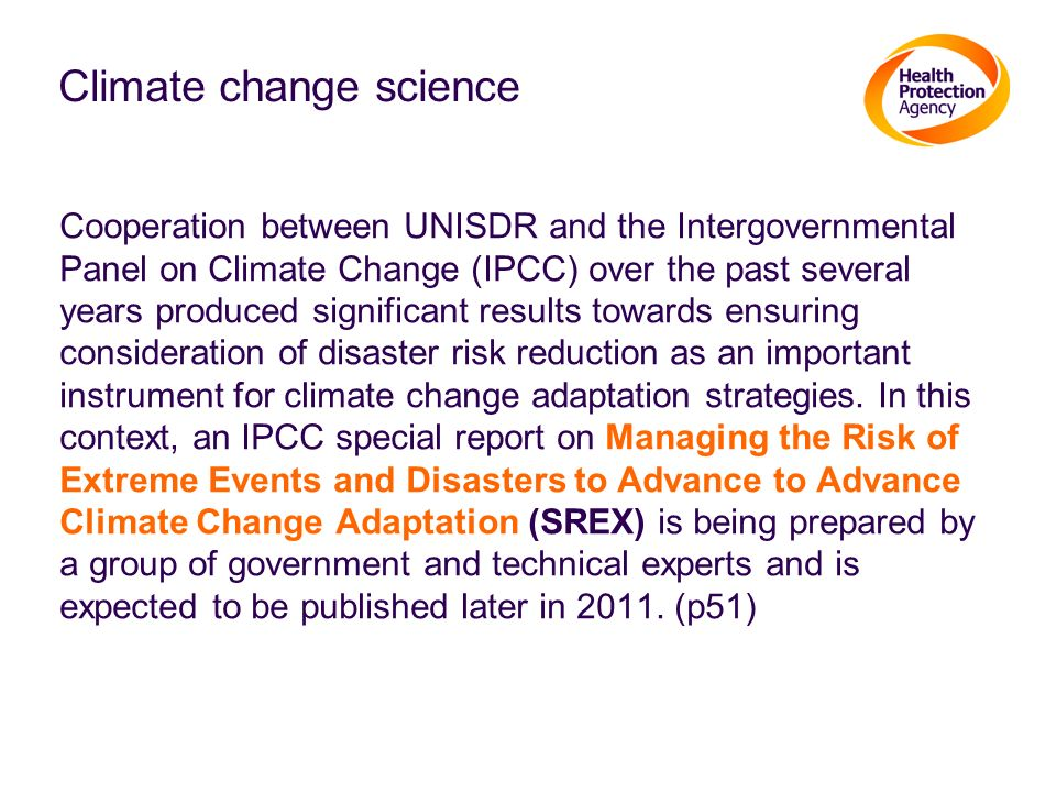 Climate change science Cooperation between UNISDR and the Intergovernmental Panel on Climate Change (IPCC) over the past several years produced signif