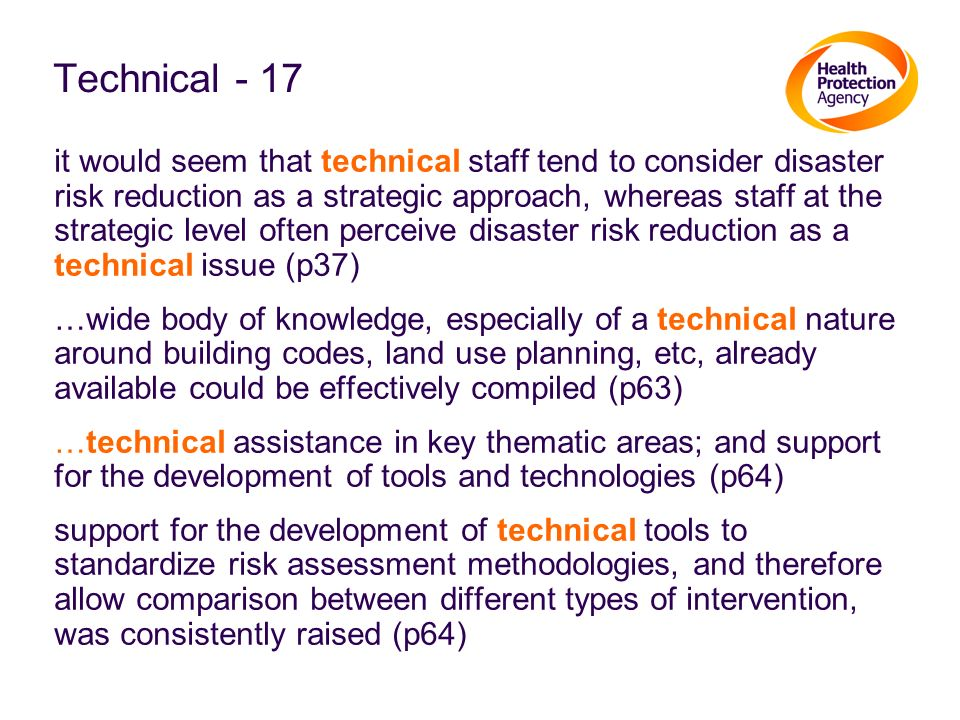 Technical - 17 it would seem that technical staff tend to consider disaster risk reduction as a strategic approach, whereas staff at the strategic lev