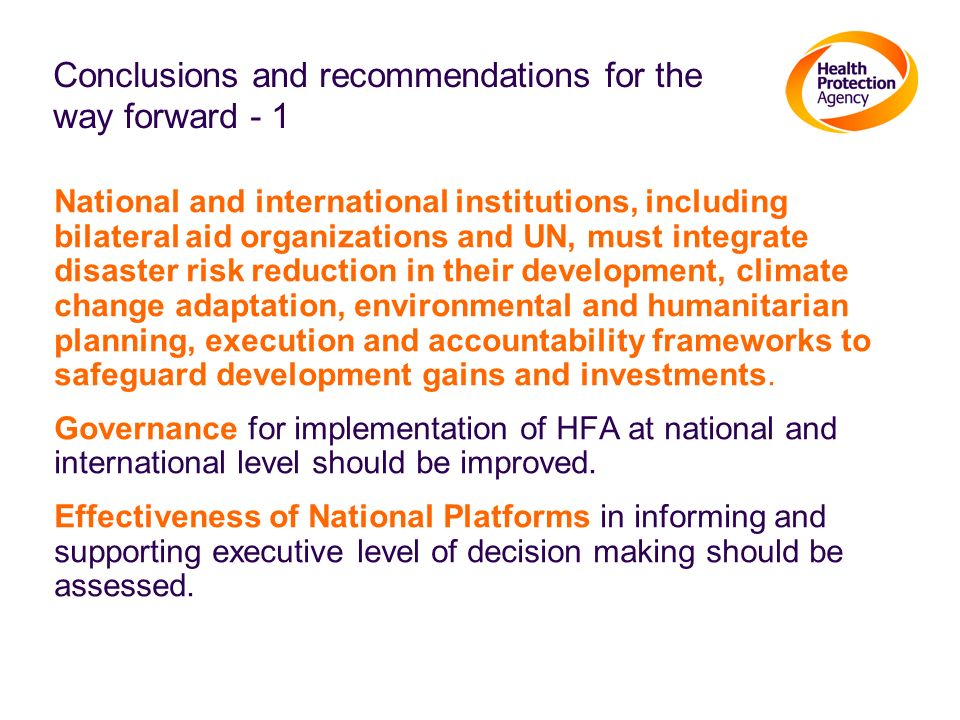 Conclusions and recommendations for the way forward - 1 National and international institutions, including bilateral aid organizations and UN, must in