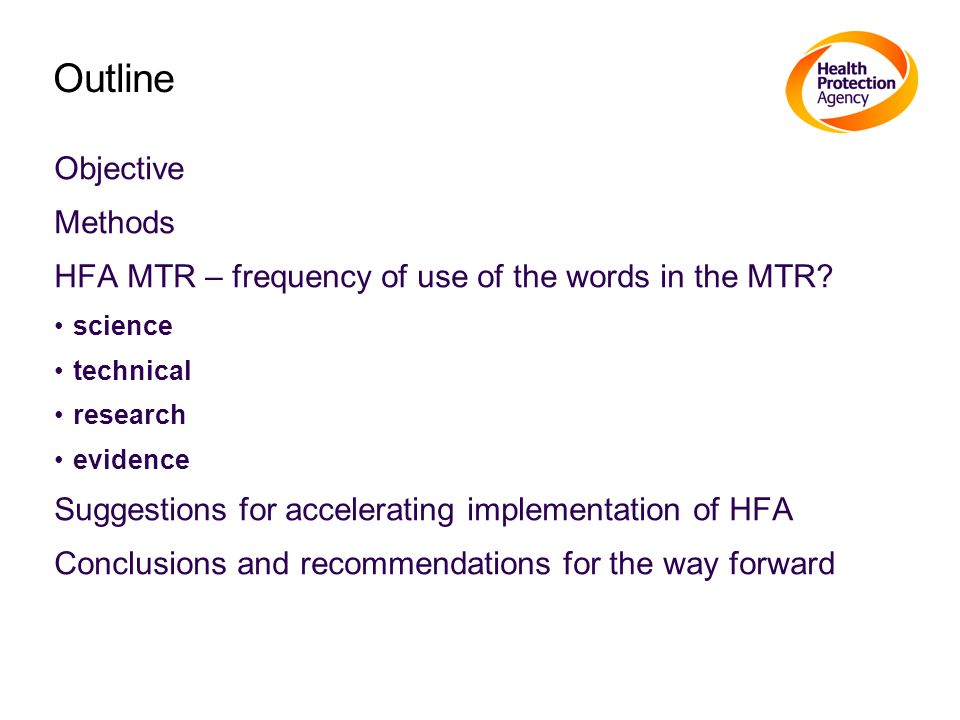 Outline Objective Methods HFA MTR – frequency of use of the words in the MTR? science technical research evidence Suggestions for accelerating impleme