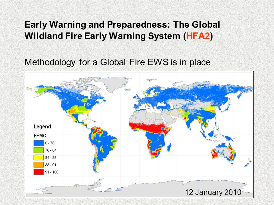 Early Warning and Preparedness: The Global Wildland Fire Early Warning System (HFA2) Methodology for a Global Fire EWS is in place 12 January 2010