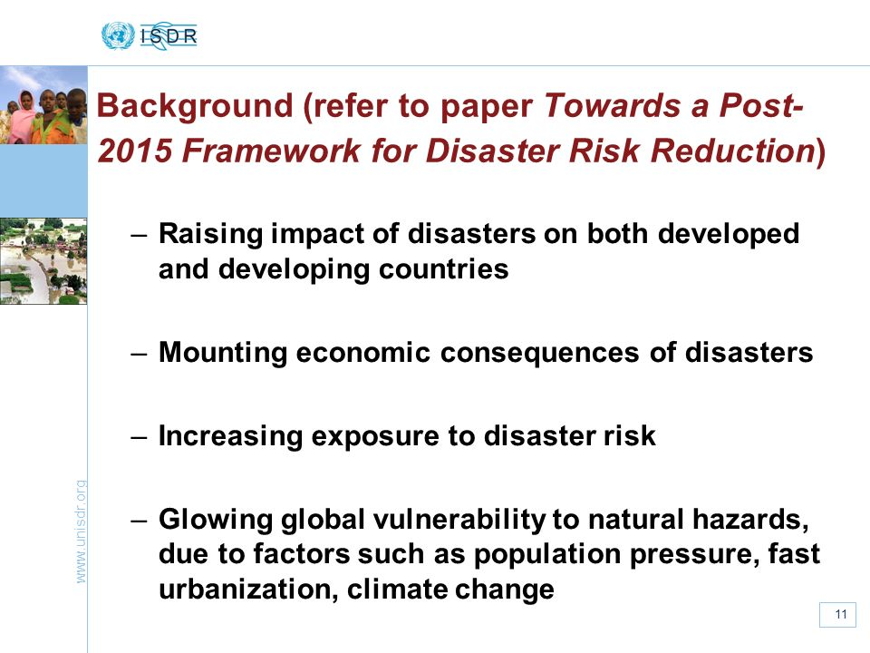 www.unisdr.org 11 –Raising impact of disasters on both developed and developing countries –Mounting economic consequences of disasters –Increasing exp