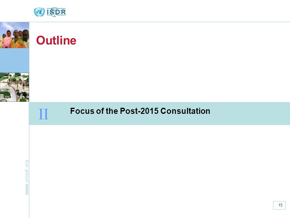 www.unisdr.org 15 Outline II Focus of the Post-2015 Consultation