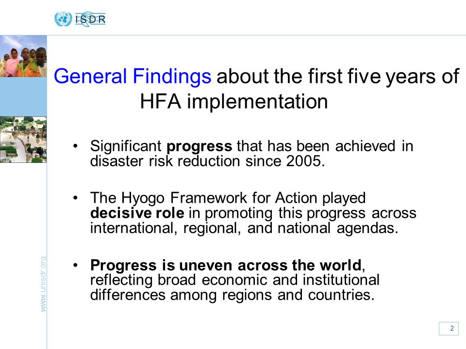 www.unisdr.org 3 The HFA has been most useful in: Generating international and national momentum for disaster risk reduction; Providing a common language; Guiding national legislation and policy in disaster risk reduction.