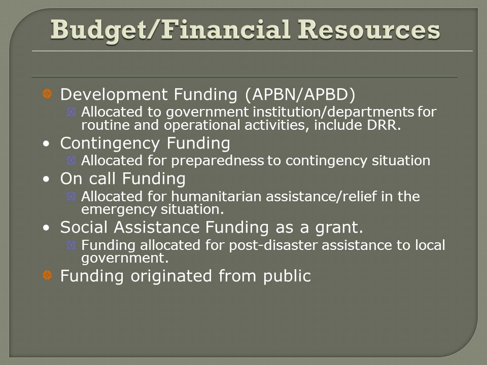 Development Funding (APBN/APBD) Allocated to government institution/departments for routine and operational activities, include DRR. Contingency Fundi