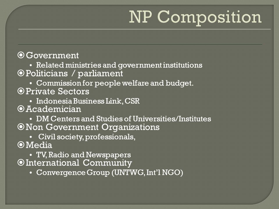 NP Composition Government Related ministries and government institutions Politicians / parliament Commission for people welfare and budget. Private Se