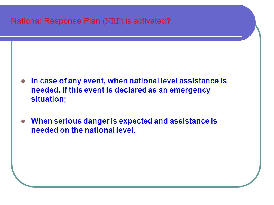 National Response Plan (NRP) is activated.