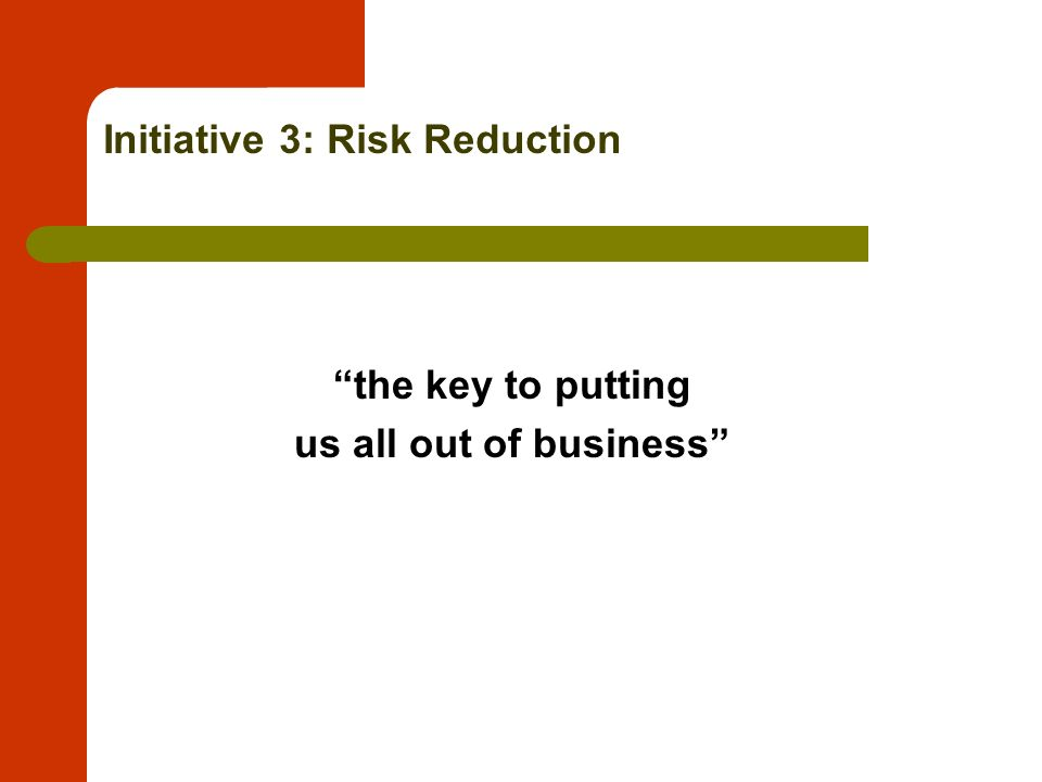 Initiative 3: Risk Reduction the key to putting us all out of business