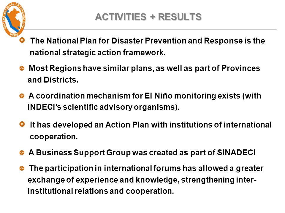 ACTIVITIES + RESULTS The National Plan for Disaster Prevention and Response is the national strategic action framework.