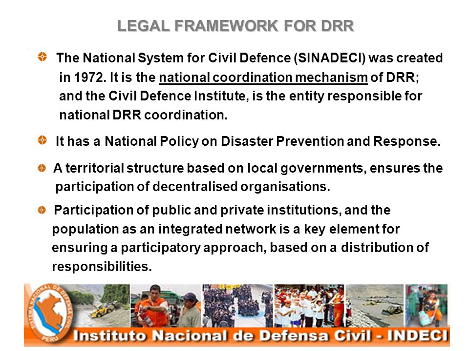 LEGAL FRAMEWORK FOR DRR The National System for Civil Defence (SINADECI) was created in 1972.