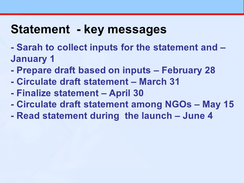 Statement - key messages - Sarah to collect inputs for the statement and – January 1 - Prepare draft based on inputs – February 28 - Circulate draft s