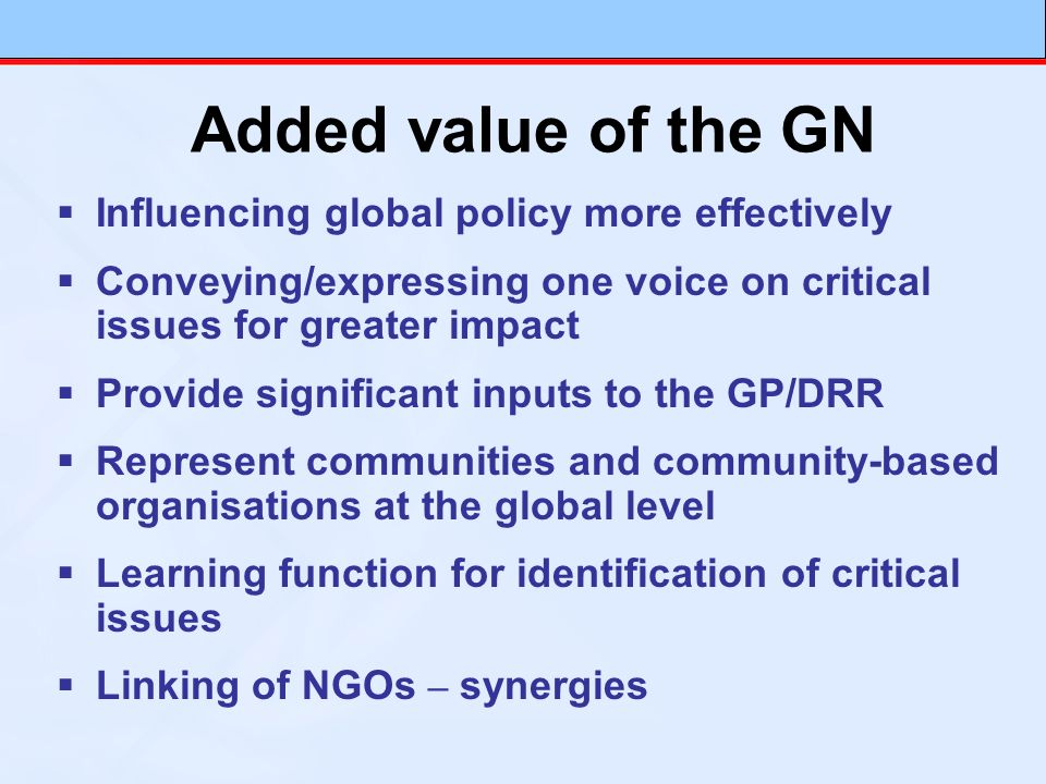 Influencing global policy more effectively Conveying/expressing one voice on critical issues for greater impact Provide significant inputs to the GP/D