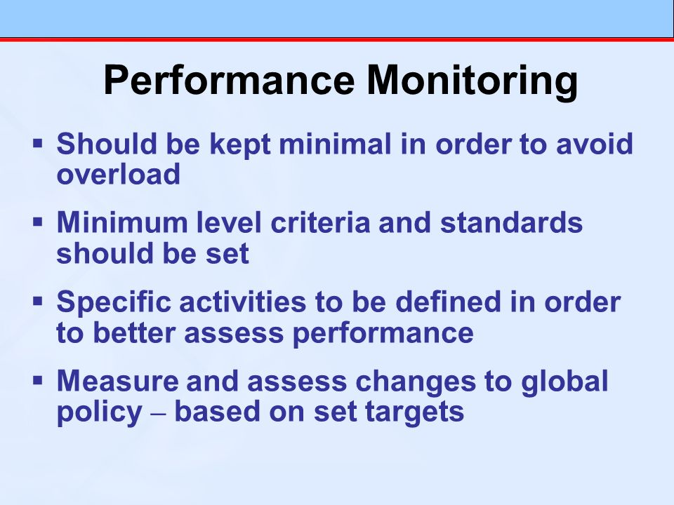 Should be kept minimal in order to avoid overload Minimum level criteria and standards should be set Specific activities to be defined in order to bet