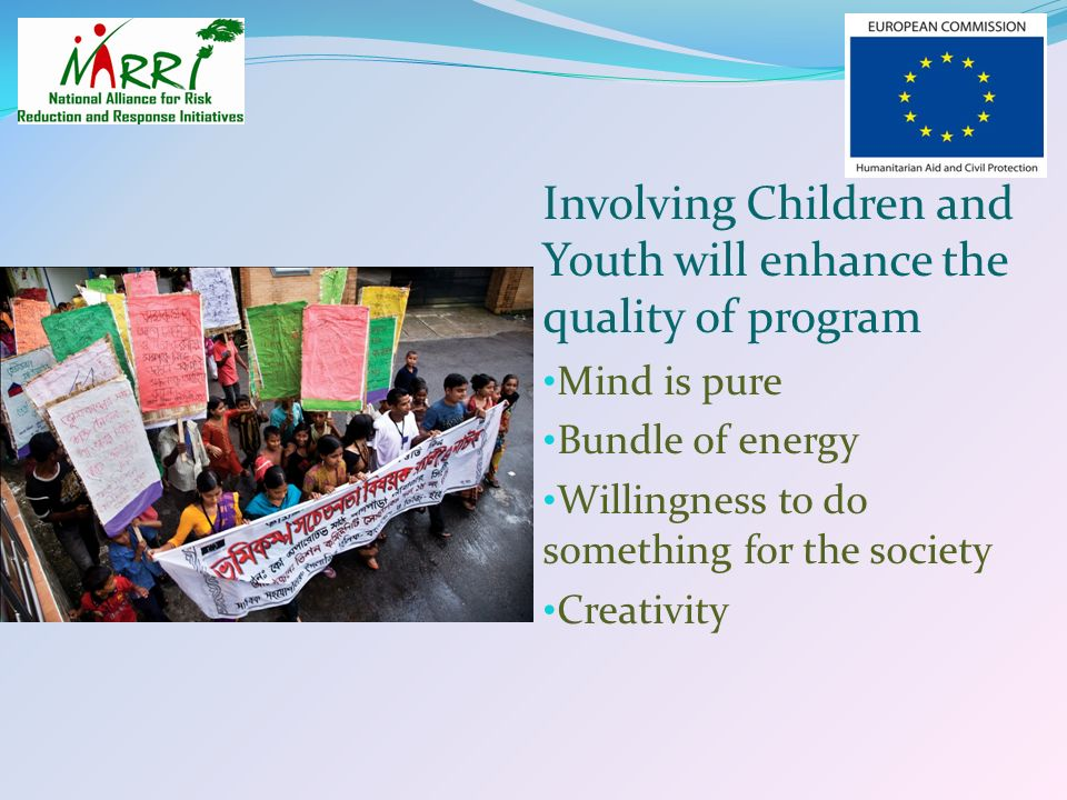 Involving Children and Youth will enhance the quality of program Mind is pure Bundle of energy Willingness to do something for the society Creativity