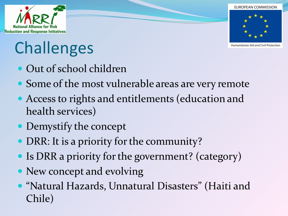 Challenges Out of school children Some of the most vulnerable areas are very remote Access to rights and entitlements (education and health services)