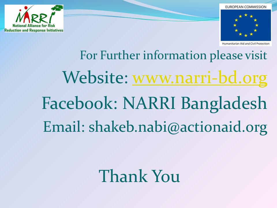 For Further information please visit Website: www.narri-bd.orgwww.narri-bd.org Facebook: NARRI Bangladesh Email: shakeb.nabi@actionaid.org Thank You