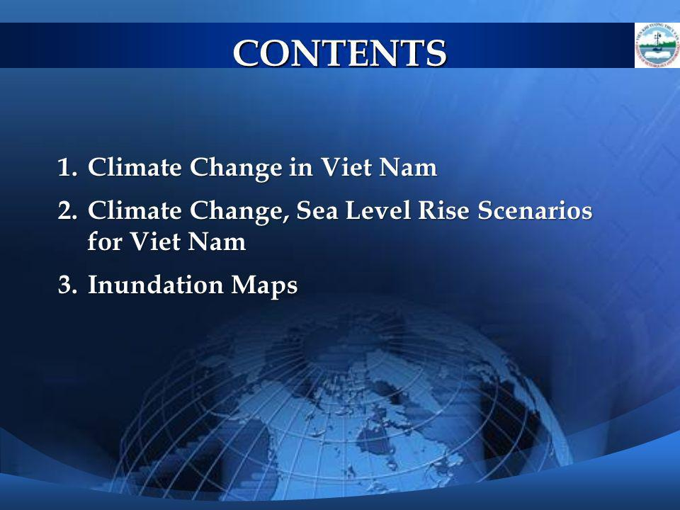 1.Climate Change in Viet Nam 2.Climate Change, Sea Level Rise Scenarios for Viet Nam 3.Inundation Maps CONTENTS
