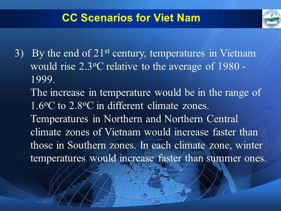 3) By the end of 21 st century, temperatures in Vietnam would rise 2.3 o C relative to the average of 1980 - 1999. The increase in temperature would b