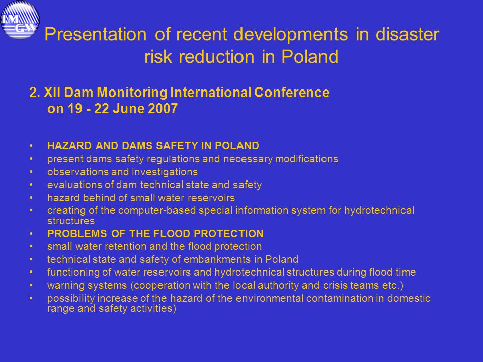 Presentation of recent developments in disaster risk reduction in Poland 2. XII Dam Monitoring International Conference on 19 - 22 June 2007 HAZARD AN