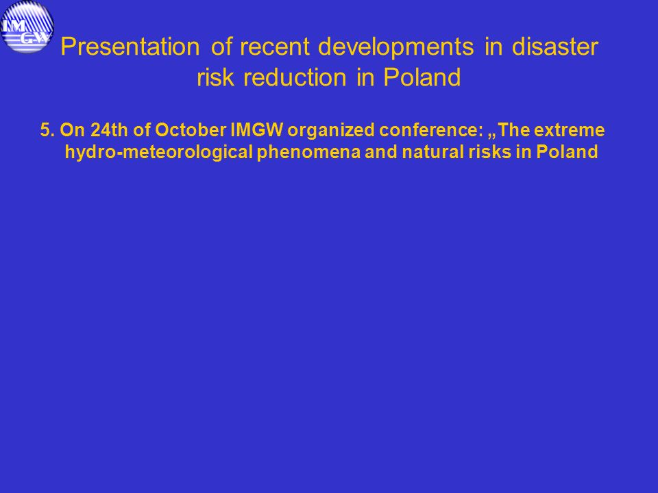 Presentation of recent developments in disaster risk reduction in Poland 5. On 24th of October IMGW organized conference: The extreme hydro-meteorolog