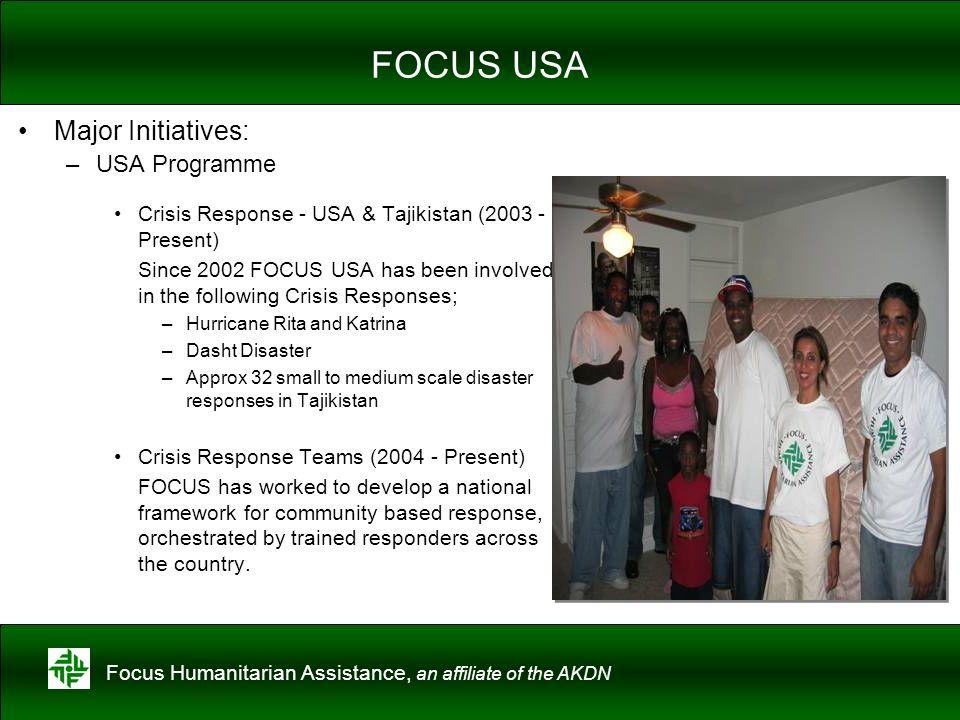 Focus Humanitarian Assistance, an affiliate of the AKDN FOCUS USA Major Initiatives: –USA Programme Crisis Response - USA & Tajikistan (2003 - Present