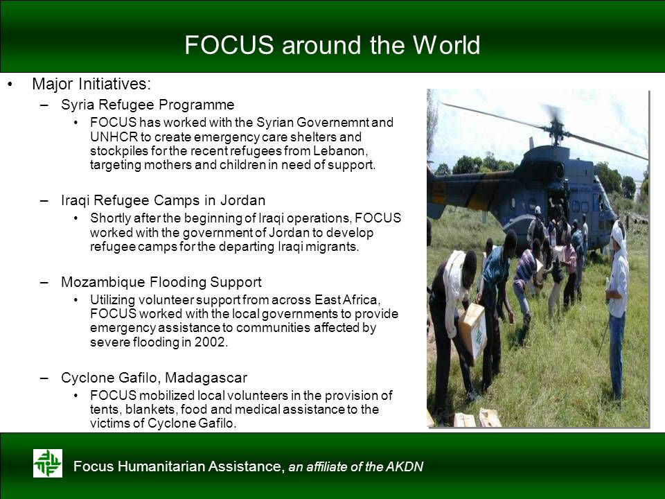 Focus Humanitarian Assistance, an affiliate of the AKDN FOCUS around the World Major Initiatives: –Syria Refugee Programme FOCUS has worked with the S