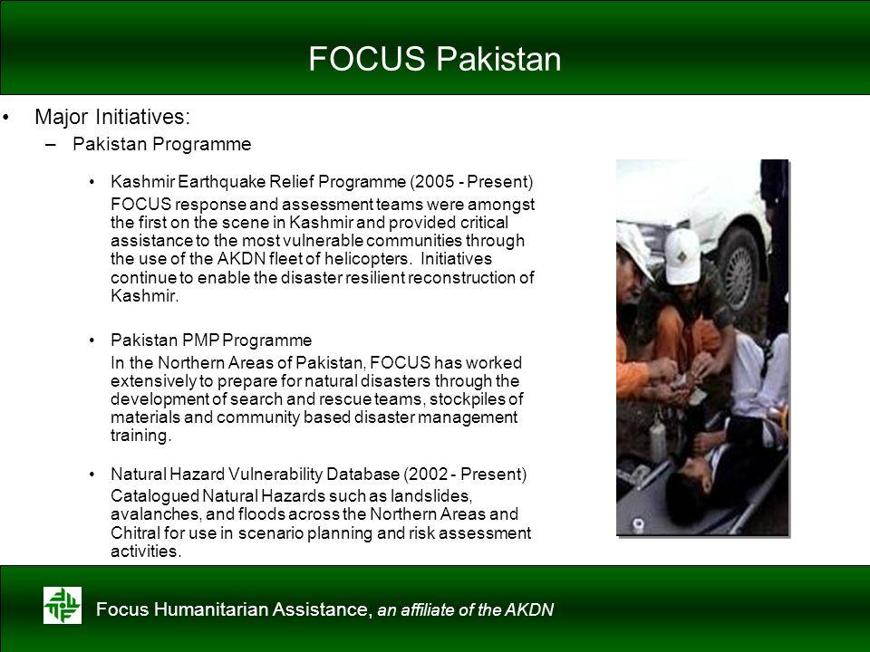 Focus Humanitarian Assistance, an affiliate of the AKDN FOCUS Pakistan Major Initiatives: –Pakistan Programme Kashmir Earthquake Relief Programme (200