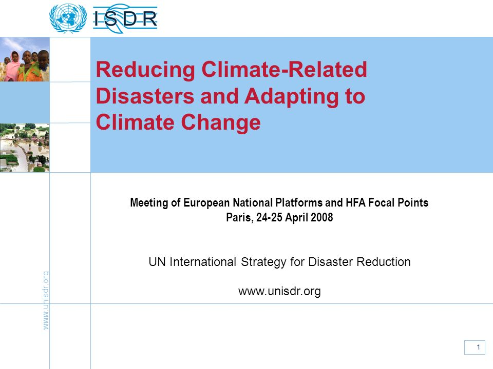 www.unisdr.org 1 Reducing Climate-Related Disasters and Adapting to Climate Change Meeting of European National Platforms and HFA Focal Points Paris,