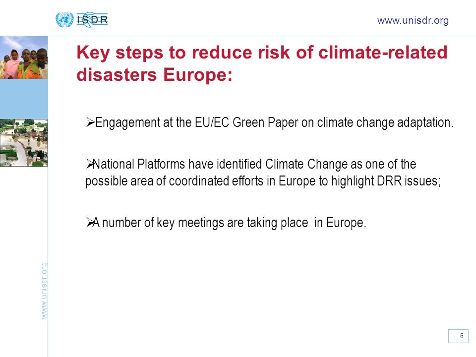 www.unisdr.org 6 Key steps to reduce risk of climate-related disasters Europe: www.unisdr.org Engagement at the EU/EC Green Paper on climate change ad